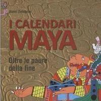 I calendari Maya. Oltre le paure della fine