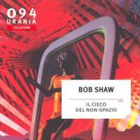 Bob Shaw, Il cieco del non-spazio su Urania Collezione