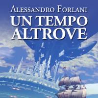 Un tempo altrove con Alessandro Forlani
